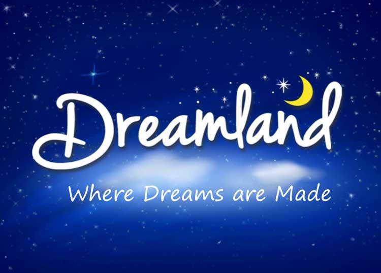Dreamland - Where Dreams are made of